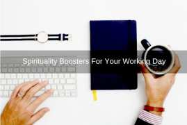 4 Easy Ways to Boost Spirituality During Your Busy Working Day