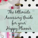 The Ultimate Happy Planner Accessories Guide (1.3)