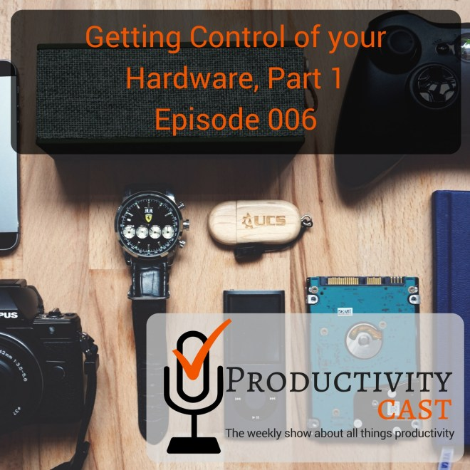 006 - Getting Control of your Hardware, Part 1 - ProductivityCast