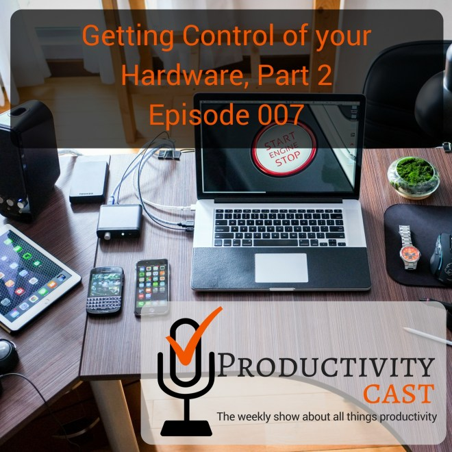 007 - Getting Control of your Hardware, Part 2 - ProductivityCast