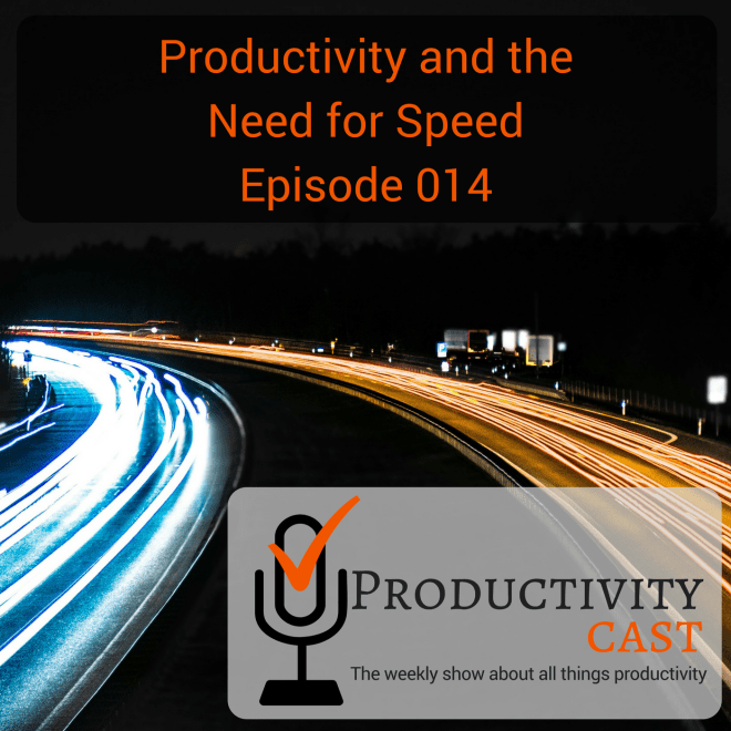 014 - Productivity and the Need for Speed - ProductivityCast
