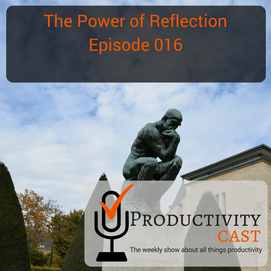 016 - The Power of Reflection - ProductivityCast
