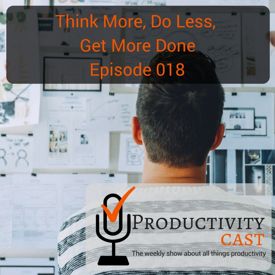 018 - Think More, Do Less, Get More Done - ProductivityCast - sq