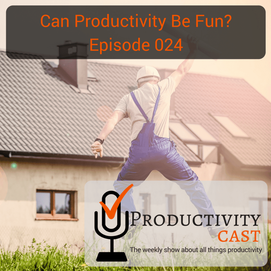 Episode 024 - Can Productivity Be Fun? - ProductivityCast