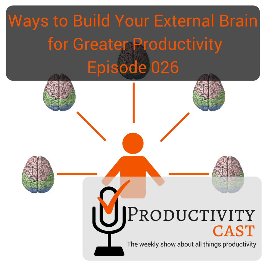 026 - Ways to Build Your External Brain for Greater Productivity - ProductivityCast