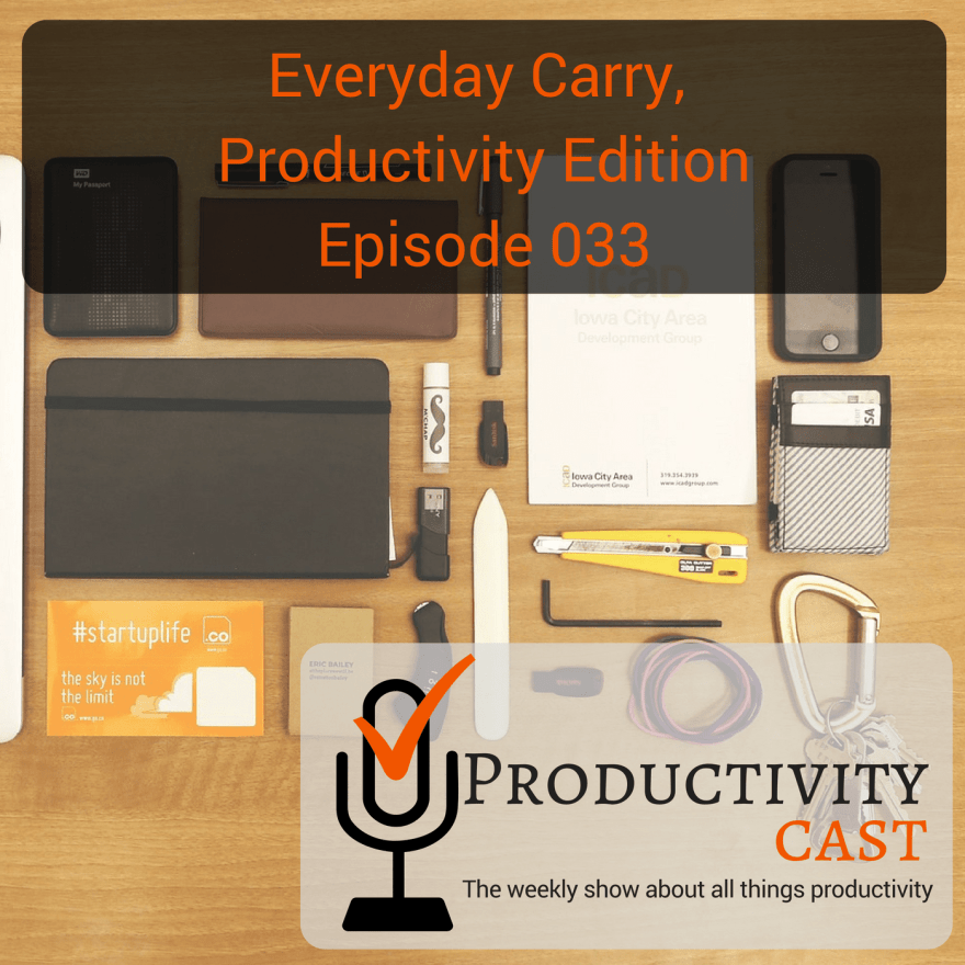 033 - Everyday Carry, Productivity Edition - ProductivityCast
