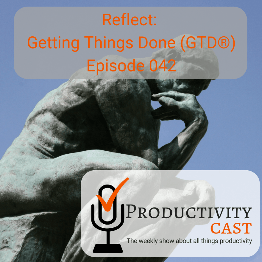 042 - Reflect: Getting Things Done (GTD) - ProductivityCast