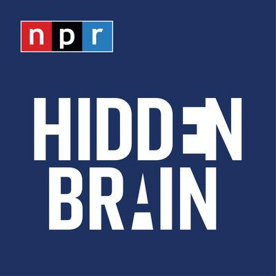 Hidden Brain Podcast NPR