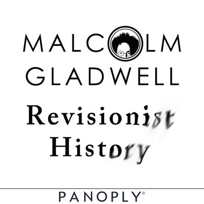 Malcolm Gladwell Revisionist History Podcast