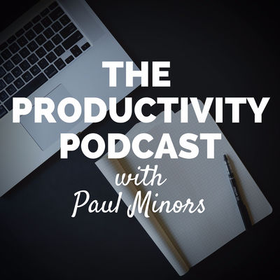 The Productivity Podcast with Paul Minors
