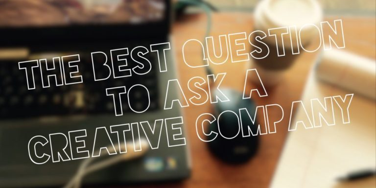 The Best Question to Ask a Creative Company