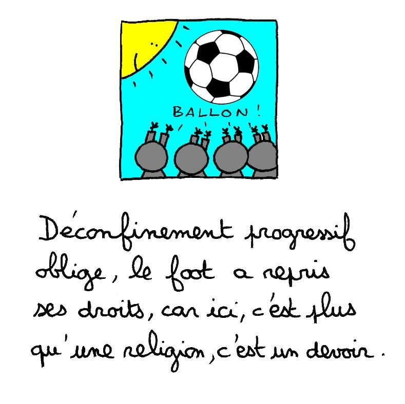 Déconfinement progressif oblige, le foot a repris ses droits, car ici, c'est plus qu'une religion, c'est un devoir.