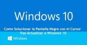 Como Solucionar la Pantalla Negra con el Cursor Tras Actualizar a Windows 10