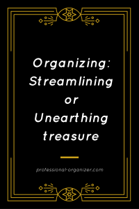 organizing streamlining or unearthing treasures