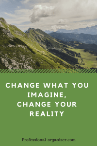 Change what you imagine, change your reality
