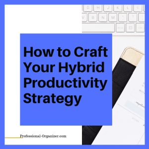 How to craft your hybrid productivity strategy