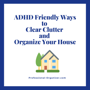 adhd friendly ways to clear clutter and organize your home