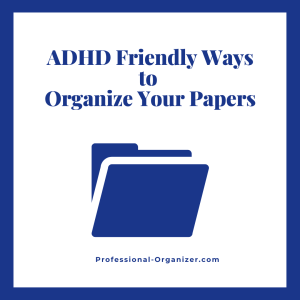adhd friendly ways to organize paper