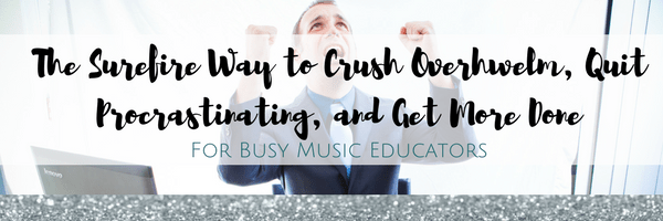 The Surefire Way to Crush Overhwelm, Quit Procrastinating, and Get More Done