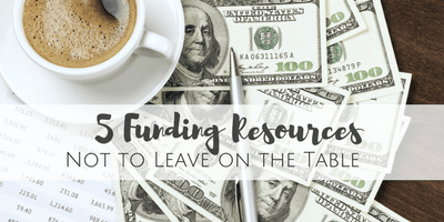 5 Funding Resources Not to Leave on the Table