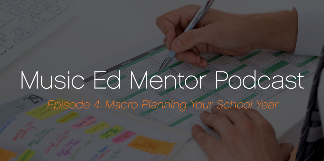 Music Ed Mentor Podcast Episode 004: Macro Planning Your School Year for Less Stress and More Success