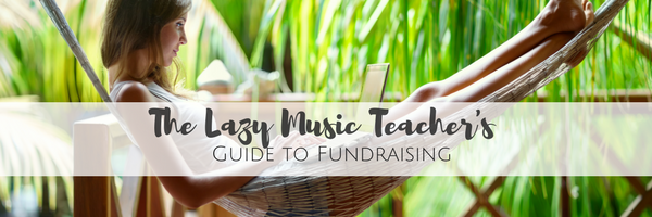 The Lazy Music Teacher's Guide to Fundraising