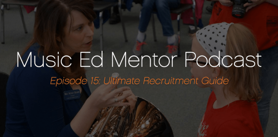 Music Ed Mentor Podcast #015:  Ultimate Recruitment Guide