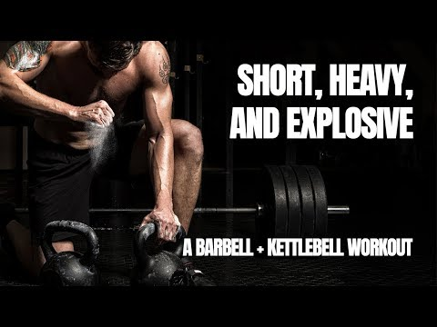 SHORT, HEAVY, AND EXPLOSIVE. A barbell + kettlebell workout