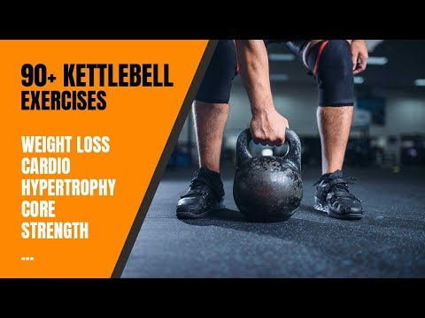 90+ Kettlebell Exercises For Weight Loss, Energy, and Hypertrophy