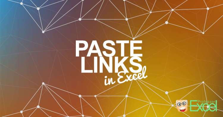 Paste Links in Excel instead of values.