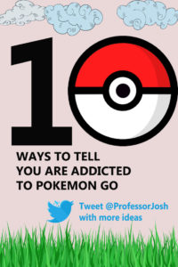 10 Ways to Tell You Are Addicted to Pokemon Go Pinterest