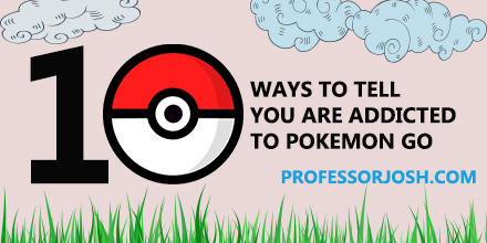 10 Ways to Tell You Are Addicted to Pokemon Go