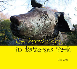 Joe Cain. 2013. The Brown Dog in Battersea Park (London: Euston Grove Press), 32p. ISBN 9781906267359.