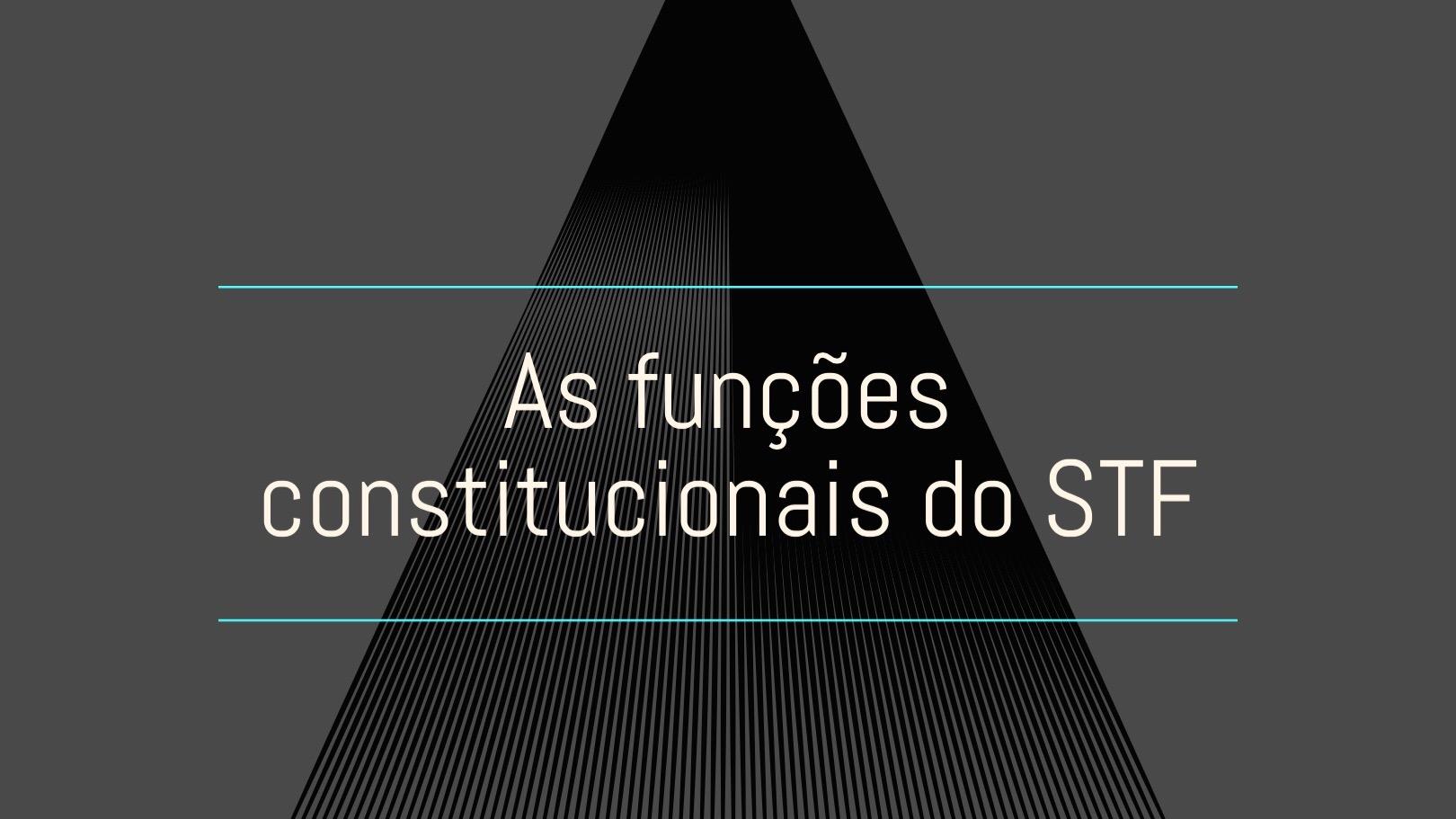 As funções constitucionais do STF