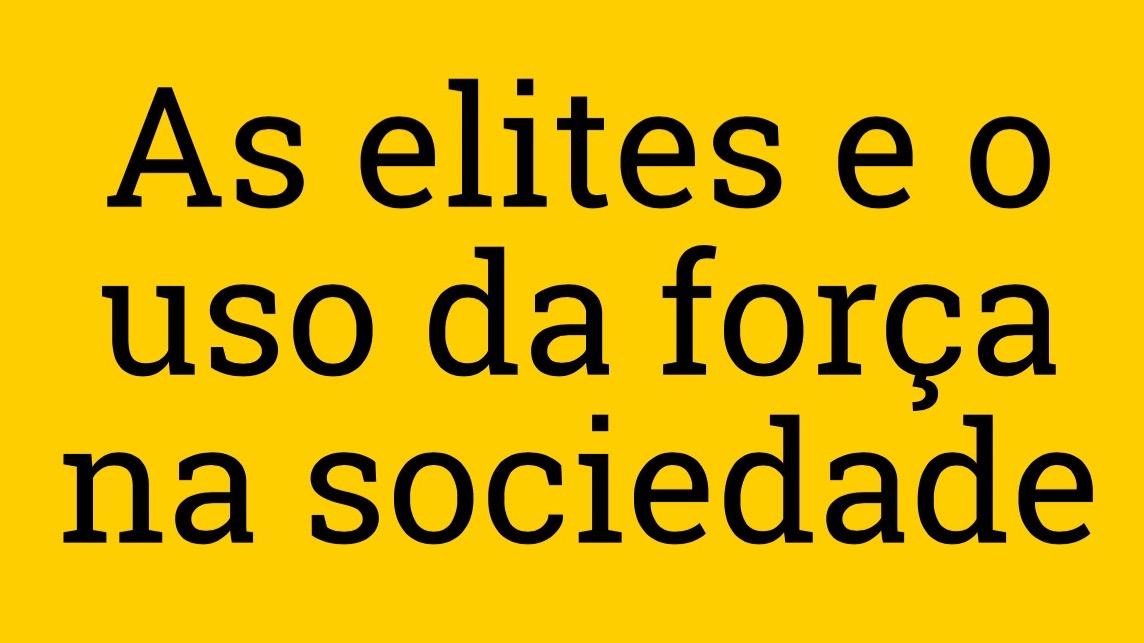 As elites e o uso da força na sociedade
