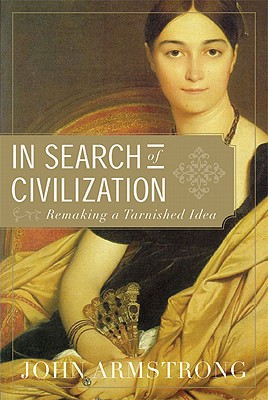 In-Search-of-Civilization-Armstrong-John-9781555975807