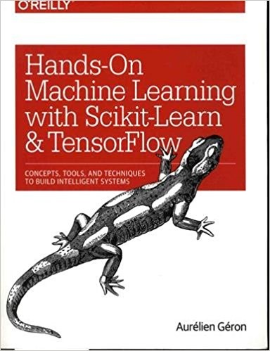 Hands-On Machine Learning with Scikit-Learn and TensorFlow: Concepts, Tools, and Techniques to Build Intelligent Systems 1st Edition- by Aurélien Géron  (Author)