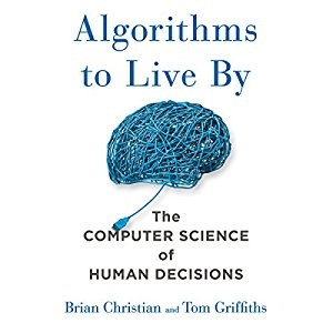 Algorithms to Live By: The Computer Science of Human Decisions Audio book – Unabridged- Brian Christian (Author, Narrator),‎ Tom Griffiths (Author),‎ Brilliance Audio (Publisher)