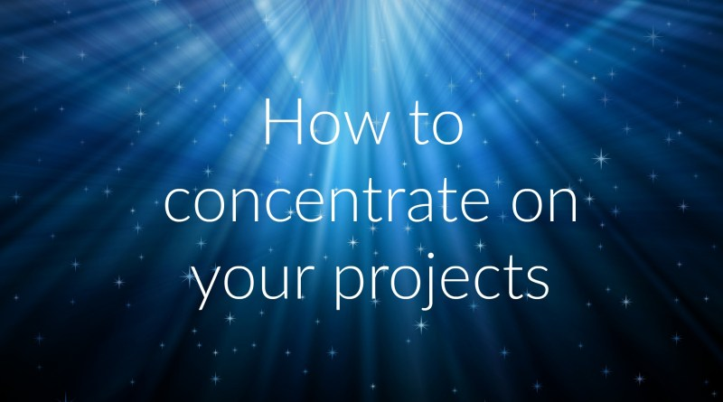 how to concentrate on your projects