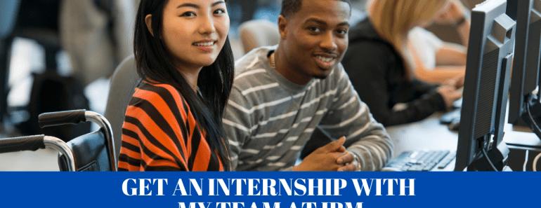 Get an Internship With My Team at IBM