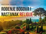 ROĐENJE BOGOVA I NASTANAK RELIGIJE!