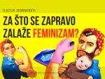 ZA ŠTO SE ZAPRAVO ZALAŽE FEMINIZAM?