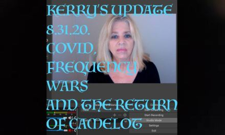 KERRY'S UPDATE AUG 31:  COVID, FREQUENCY WARS AND THE RETURN OF CAMELOT