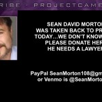 THEY TOOK SEAN DAVID MORTON BACK TO PRISON TODAY  — PLEASE HELP! UPDATED  Copy