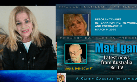 MAX IGAN, DEBORAH TAVARES and KERRY CASSIDY RE CORONAVIRUS AND MORE…
