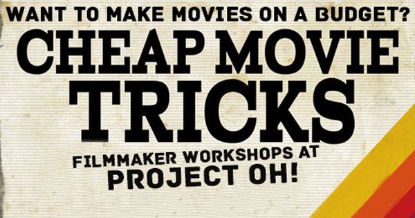 Want to make movies on a budget? Cheap Movie Tricks: Filmmaker workshops at Project Oh!