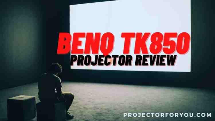 benq tk850 PROJECTOR REVIEW
