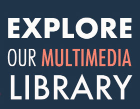 Explore Our Multimedia Library
