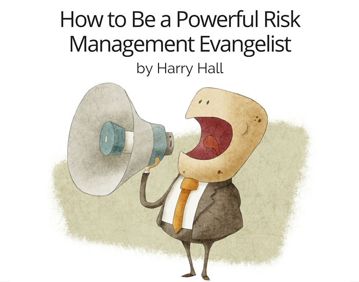 How to Be a Powerful Risk Management Evangelist