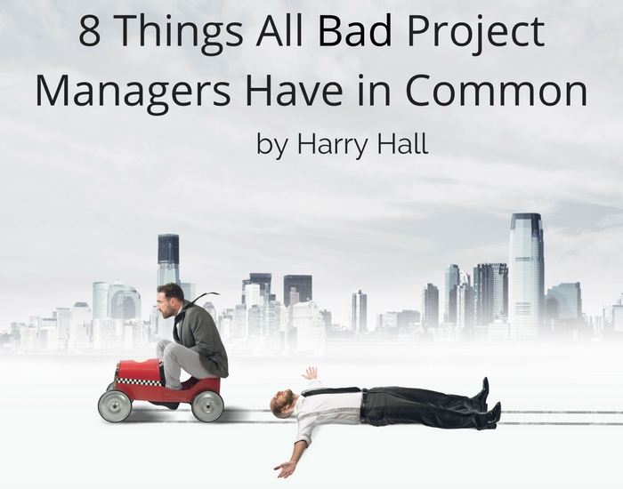 8 Things All Bad Project Managers Have in Common